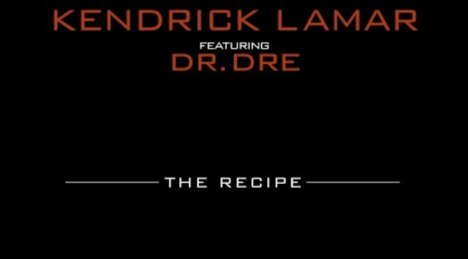 Kendrick Lamar feat. Dr. Dre – The Recipe